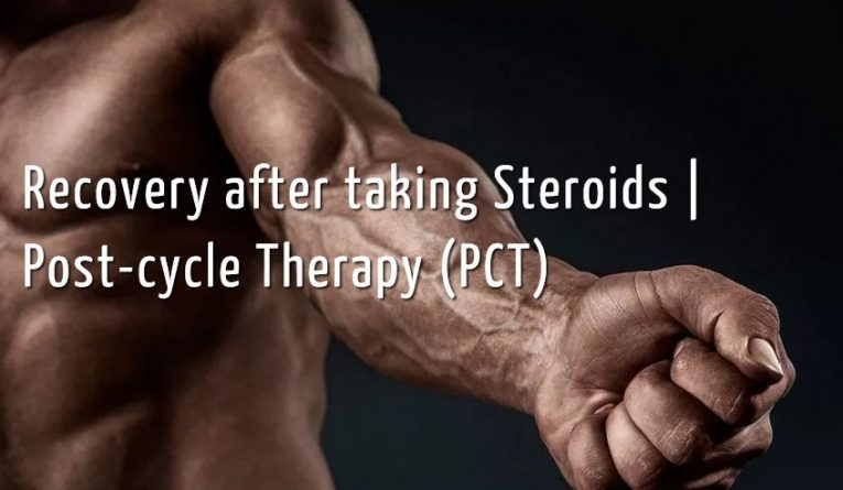 Recovery after taking Steroids   Post-cycle Therapy (PCT)