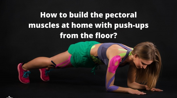 How to build the pectoral muscles at home with push-ups from the floor?